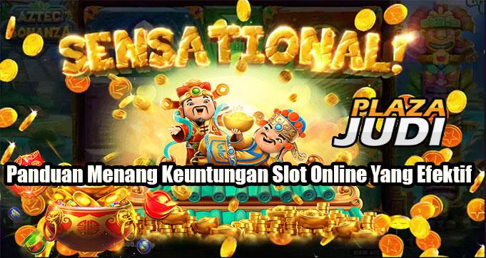 Panduan Menang Keuntungan Slot Online Yang Efektif