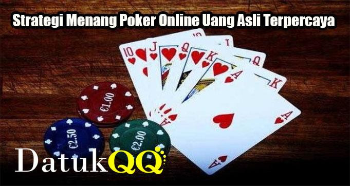 Strategi Menang Poker Online Uang Asli Terpercaya