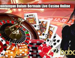 Fakta Keuntungan Dalam Bermain Live Casino Online
