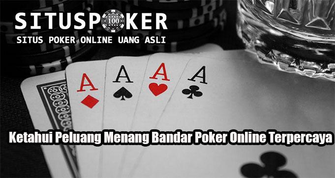Ketahui Peluang Menang Bandar Poker Online Terpercaya